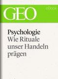 ebook: Psychologie: Wie Rituale unser Handeln prägen (GEO eBook Single)