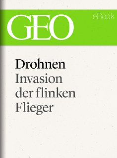 ebook: Drohnen: Invasion der flinken Flieger (GEO eBook Single)