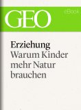 ebook: Erziehung: Warum Kinder mehr Natur brauchen (GEO eBook Single)