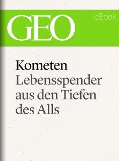 ebook: Kometen: Lebensspender aus den Tiefen des Alls (GEO eBook Single)