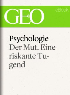 ebook: Psychologie: Der Mut. Eine riskante Tugend (GEO eBook Single)