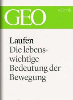 ebook: Laufen: Die lebenswichtige Bedeutung der Bewegung (GEO eBook Single)