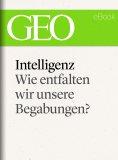 eBook: Intelligenz: Wie entfalten wir unsere Begabungen? (GEO eBook Single)