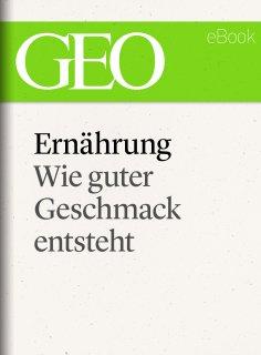 ebook: Ernährung: Wie guter Geschmack entsteht (GEO eBook Single)