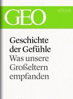 eBook: Geschichte der Gefühle: Was unsere Großeltern empfanden (GEO eBook Single)