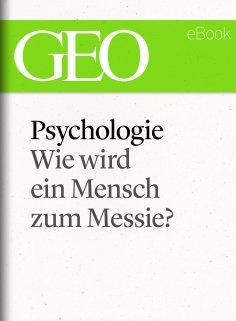 eBook: Psychologie: Wie wird ein Mensch zum Messie? (GEO eBook Single)