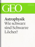 eBook: Astrophysik: Wie schwarz sind Schwarze Löcher? (GEO eBook Single)