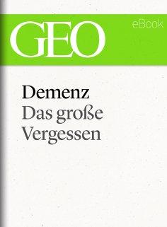 ebook: Demenz: Das große Vergessen (GEO eBook Single)