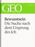 eBook: Bewusstsein: Die Suche nach dem Ursprung des Ich (GEO eBook Single)