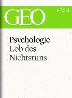 ebook: Psychologie: Lob des Nichtstuns (GEO eBook Single)