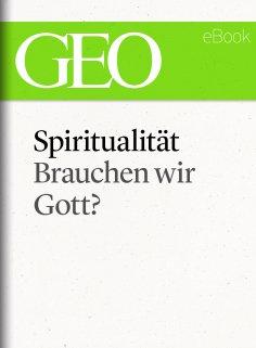 eBook: Spiritualität: Brauchen wir Gott? (GEO eBook Single)