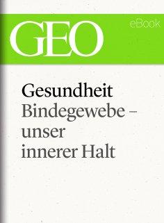 ebook: Gesundheit: Bindegewebe - unser innerer Halt (GEO eBook Single)