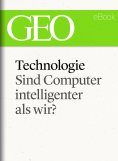 eBook: Technologie: Sind Computer intelligenter als wir? (GEO eBook Single)
