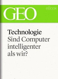 ebook: Technologie: Sind Computer intelligenter als wir? (GEO eBook Single)