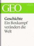 ebook: Geschichte: Ein Boxkampf verändert die Welt (GEO eBook Single)