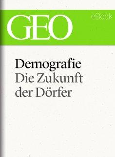 ebook: Demografie: Die Zukunft der Dörfer (GEO eBook Single)