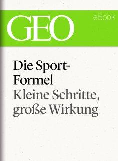 ebook: Die Sportformel: Kleine Schritte, große Wirkung (GEO eBook Single)
