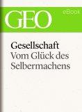 ebook: Gesellschaft: Vom Glück des Selbermachens (GEO eBook Single)