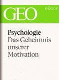 ebook: Psychologie: Das Geheimnis unserer Motivation (GEO eBook Single)
