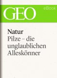 ebook: Natur: Pilze - die unglaublichen Alleskönner