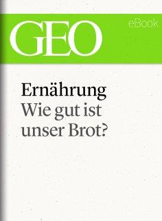 ebook: Ernährung: Wie gut ist unser Brot (GEO eBook Single)