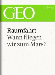 ebook: Raumfahrt: Wann fliegen wir zum Mars? (GEO eBook Single)