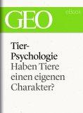 eBook: Tierpsychologie: Haben Tiere einen eigenen Charakter? (GEO eBook Single)
