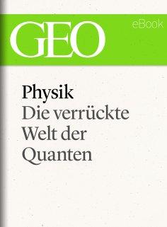 ebook: Physik: Die verrückte Welt der Quanten (GEO eBook Single)