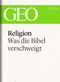ebook: Religion: Was die Bibel verschweigt (GEO eBook Single)