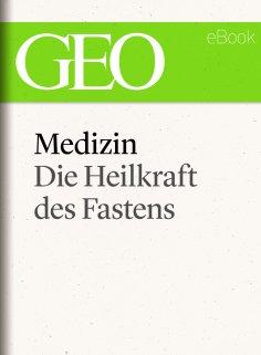 ebook: Medizin: Die Heilkraft des Fastens (GEO eBook Single)
