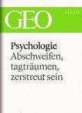eBook: Phychologie: Abschweifen, tagträumen, zerstreut sein (GEO eBook Single)