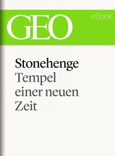 ebook: Stonehenge: Tempel einer neuen Zeit (GEO eBook Single)