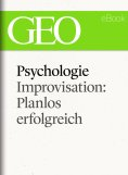 eBook: Psychologie: Improvisation: Planlos erfolgreich (GEO eBook Single)