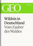 ebook: Wildnis in Deutschland: Vom Zauber des Waldes (GEO eBook Single)