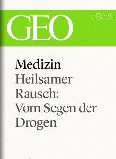eBook: Medizin: Heilsamer Rausch – Vom Segen der Drogen (GEO eBook Single)