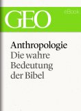 eBook: Anthropologie: Die wahre Bedeutung der Bibel (GEO eBook Single)