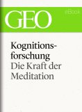 ebook: Kognitionsforschung: Die Kraft der Meditation (GEO eBook Single)