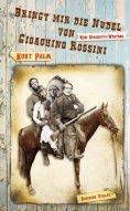 ebook: Bringt mir die Nudel von Gioachino Rossini