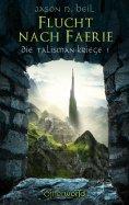 ebook: Die Talisman-Kriege - Flucht nach Faerie (Bd. 1)