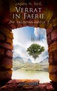 eBook: Die Talisman-Kriege - Verrat in Faerie (Bd. 2)