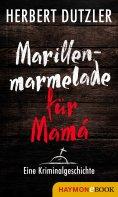 eBook: Marillenmarmelade für Mamá. Eine Kriminalgeschichte