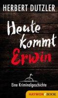 eBook: Heute kommt Erwin. Eine Kriminalgeschichte