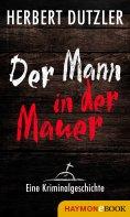 eBook: Der Mann in der Mauer. Eine Kriminalgeschichte