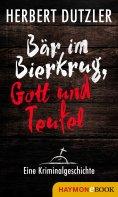 eBook: Bär im Bierkrug, Gott und Teufel. Eine Kriminalgeschichte