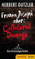 eBook: Frozen Joseph oder: Collateral Damage. Eine Kriminalgeschichte