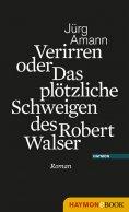 eBook: Verirren oder Das plötzliche Schweigen des Robert Walser