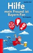 eBook: Hilfe, mein Freund ist Bayern-Fan