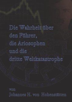 eBook: Die Wahrheit über den Führer, die Ariosophen und die dritte Weltkatastrophe
