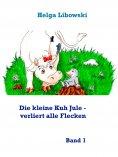 ebook: Die kleine Kuh Jule - verliert alle Flecken