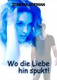 eBook: Wo die Liebe hinspukt...